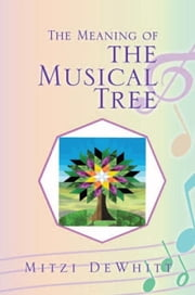 The Meaning of the Musical Tree ebook by Mitzi DeWhitt