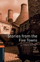 Stories from the Five Towns Level 2 Oxford Bookworms Library ebook by Arnold Bennett