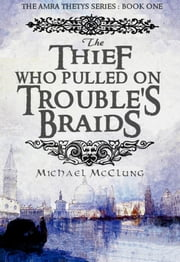 The Thief Who Pulled On Trouble's Braids (Amra #1) ebook by Michael McClung