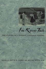 Im Kwon-Taek - The Making of a Korean National Cinema ebook by David E. James