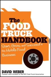 The Food Truck Handbook - Start, Grow, and Succeed in the Mobile Food Business ebook by David Weber