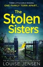 The Stolen Sisters ebook by Louise Jensen