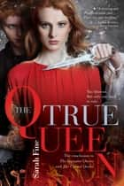 The True Queen ebook by Sarah Fine