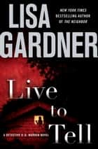Live to Tell ebook by Lisa Gardner