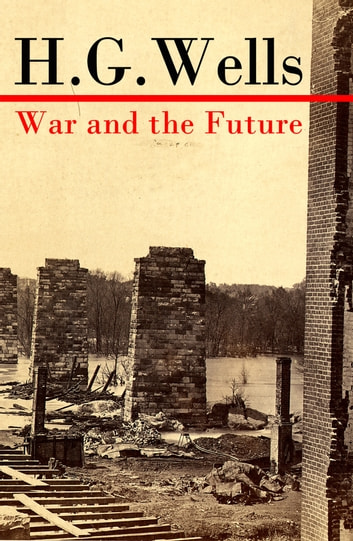 War and the Future (The original unabridged edition) ebook by H. G. Wells