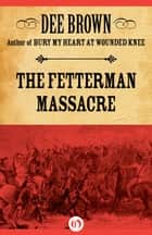 The Fetterman Massacre ebook by Dee Brown