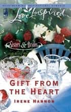 Gift from the Heart ebook by Irene Hannon