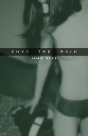 Envy the Rain ebook by Jamie Boud