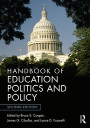 Handbook of Education Politics and Policy ebook by Bruce S. Cooper,James G. Cibulka,Lance D. Fusarelli