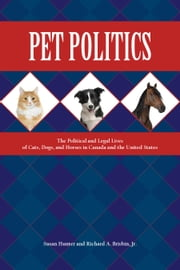 Pet Politics - The Political and Legal Lives of Cats, Dogs, and Horses in Canada and the United States ebook by Susan Hunter,Richard A. Brisbin Jr.