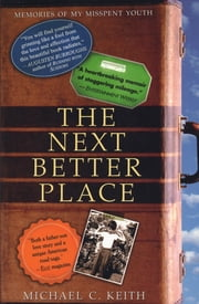 The Next Better Place - Memories of My Misspent Youth ebook by Michael C. Keith, Ph.D.