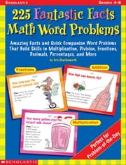 225 Fantastic Facts Math Word Problems: Amazing Facts and Quick Companion Word Problems That Build Skills in Multiplication, Division, Fractions, Deci ebook by Charlesworth, Eric