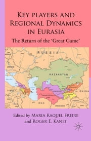 Key Players and Regional Dynamics in Eurasia - The Return of the 'Great Game' ebook by
