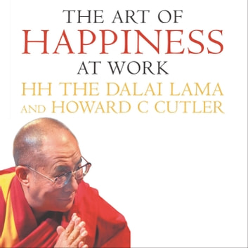 The Art Of Happiness At Work audiobook by The Dalai Lama,Howard C. Cutler,Dalai Lama,Howard Cutler