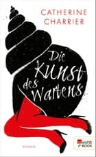 Die Kunst des Wartens ebook by Catherine Charrier, Claudia Steinitz