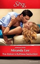 The Italian's Ruthless Seduction 電子書籍 by Miranda Lee