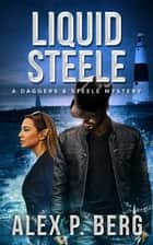Liquid Steele ebook by Alex P. Berg