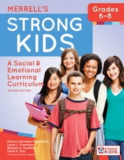 Merrell's Strong Kids—Grades 6–8 - A Social and Emotional Learning Curriculum, Second Edition ebook by Dianna Carrizales-Engelmann Ph.D.,Laura L. Feuerborn Ph.D.,Barbara A. Gueldner Ph.D.,Oanh K. Tran Ph.D.,Hill Walker Ph.D.