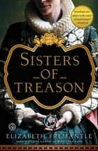 Sisters of Treason ebook by Elizabeth Fremantle