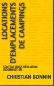 LOCATIONS D'EMPLACEMENTS DE CAMPINGS - CONTRAT-LOYER-RESILIATION -INDEMNISATION ebook by CHRISTIAN BONNIN