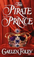 The Pirate Prince ebook by Gaelen Foley