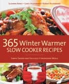 365 Winter Warmer Slow Cooker Recipes - Simply Savory and Delicious 3-Ingredient Meals ebook by Carol Hildebrand, Bob Hildebrand