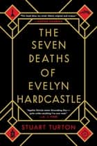 The Seven Deaths of Evelyn Hardcastle - A Novel ekitaplar by Stuart Turton