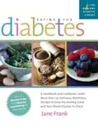 Eating for Diabetes - A Handbook and Cookbook-with More than 125 Delicious, Nutritious Recipes to Keep You Feeling Great a ebook by Jane Frank