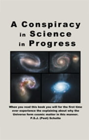 A Conspiracy in Science in Progress ebook by Peet Schutte