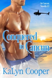 Conquered in Cancun - Cancun Series, #2 ebook by KaLyn Cooper
