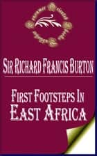 First Footsteps in East Africa - An Exploration of Harar ebook by Sir Richard Francis Burton