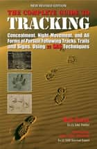 The Complete Guide to Tracking - Following tracks, trails and signs, concealment, night movement and all forms of pursuit ebook by Bob Carss