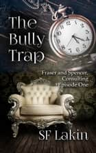 The Bully Trap: Fraser and Spencer, Consulting: Episode One ebook by SF Lakin