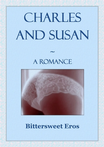 Charles and Susan: A Romance ebook by Bittersweet Eros