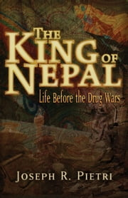 The King of Nepal - Life Before the Drug Wars ebook by Joseph R. Pietri