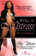 Still a Mistress- Part 2 of Millionaire Mistress ebook by Tiphani Montgomery
