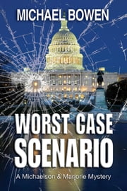 Worst Case Scenario - A Michaelson and Marjorie Mystery ebook by Michael Bowen