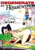 Degenerate Housewives - tome 4 ebook by Rebecca