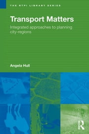 Transport Matters - Integrated Approaches to Planning City-Regions ebook by Angela Hull