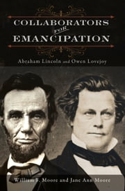 Collaborators for Emancipation - Abraham Lincoln and Owen Lovejoy ebook by William F. Moore,Jane Ann Moore
