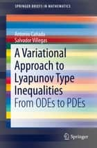 A Variational Approach to Lyapunov Type Inequalities - From ODEs to PDEs ebook by Antonio Cañada, Salvador Villegas
