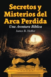 Secretos y Misterios del Arca Perdida - Una Aventura Bíblica ebook by James Hoffer