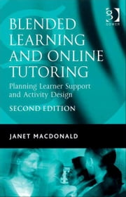 Blended Learning and Online Tutoring - Planning Learner Support and Activity Design ebook by Dr Janet MacDonald