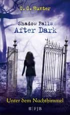 Shadow Falls - After Dark - Unter dem Nachthimmel eBook by C.C. Hunter, Tanja Hamer