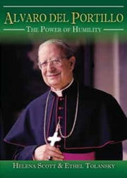 Alvaro del Portillo - The Power of Humility ebook by Helena Scott, Ethel Tolansky