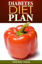 Diabetes Diet Plan ebook by Sherri Neal
