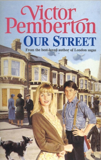 Our Street - A heart-warming saga of love, loss and friendship ebook by Victor Pemberton