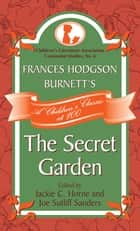 Frances Hodgson Burnett's The Secret Garden - A Children's Classic at 100 ebook by Jackie C. Horne, Joe Sutliff Sanders