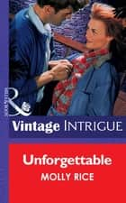 Unforgettable (Mills & Boon Vintage Intrigue) ebook by Molly Rice