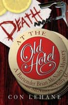 Death at the Old Hotel - A Bartender Brian McNulty Mystery ebook by Con Lehane